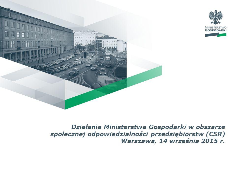 Działania Ministerstwa Gospodarki w obszarze społecznej odpowiedzialności przedsiębiorstw (CSR) Warszawa, 14 września 2015 r.