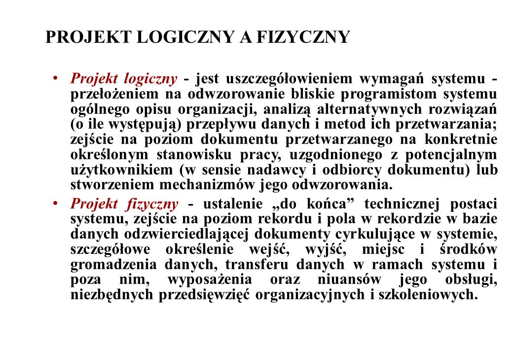 PROJEKT LOGICZNY A FIZYCZNY Projekt logiczny - jest uszczegółowieniem wymagań systemu - przełożeniem na odwzorowanie bliskie programistom systemu ogól