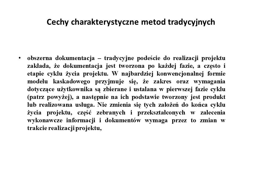 Cechy charakterystyczne metod tradycyjnych obszerna dokumentacja – tradycyjne podeście do realizacji projektu zakłada, że dokumentacja jest tworzona p