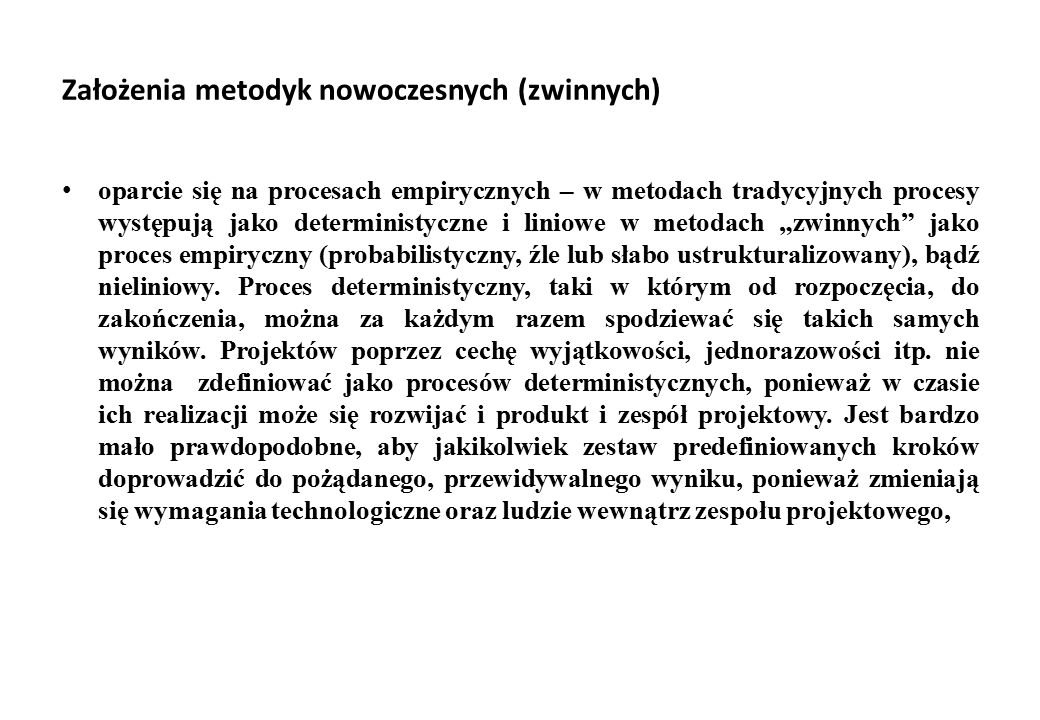 Założenia metodyk nowoczesnych (zwinnych) oparcie się na procesach empirycznych – w metodach tradycyjnych procesy występują jako deterministyczne i li