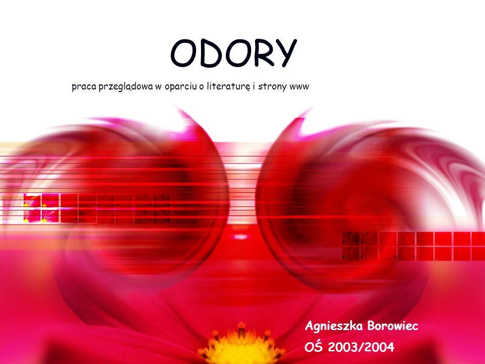ODORY praca przeglądowa w oparciu o literaturę i strony www Agnieszka Borowiec OŚ 2003/2004