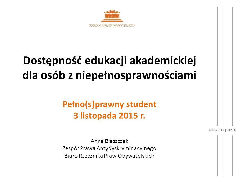 www.rpo.gov.pl Dostępność edukacji akademickiej dla osób z niepełnosprawnościami Pełno(s)prawny student 3 listopada 2015 r.