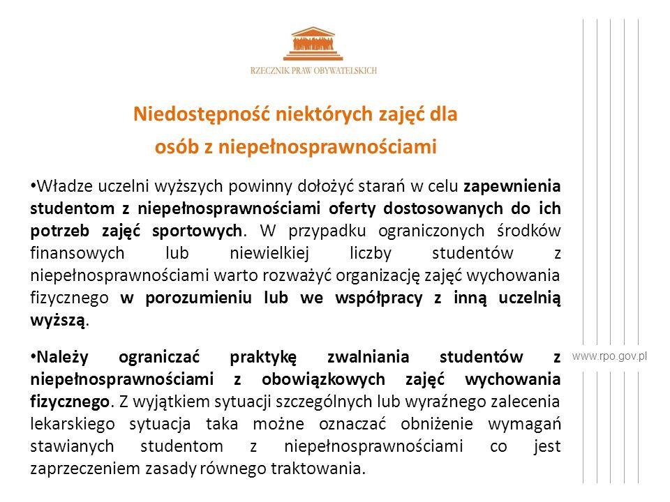 www.rpo.gov.pl Niedostępność niektórych zajęć dla osób z niepełnosprawnościami Władze uczelni wyższych powinny dołożyć starań w celu zapewnienia studentom z niepełnosprawnościami oferty dostosowanych do ich potrzeb zajęć sportowych.