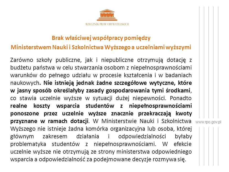 www.rpo.gov.pl Brak właściwej współpracy pomiędzy Ministerstwem Nauki i Szkolnictwa Wyższego a uczelniami wyższymi Zarówno szkoły publiczne, jak i niepubliczne otrzymują dotację z budżetu państwa w celu stwarzania osobom z niepełnosprawnościami warunków do pełnego udziału w procesie kształcenia i w badaniach naukowych.