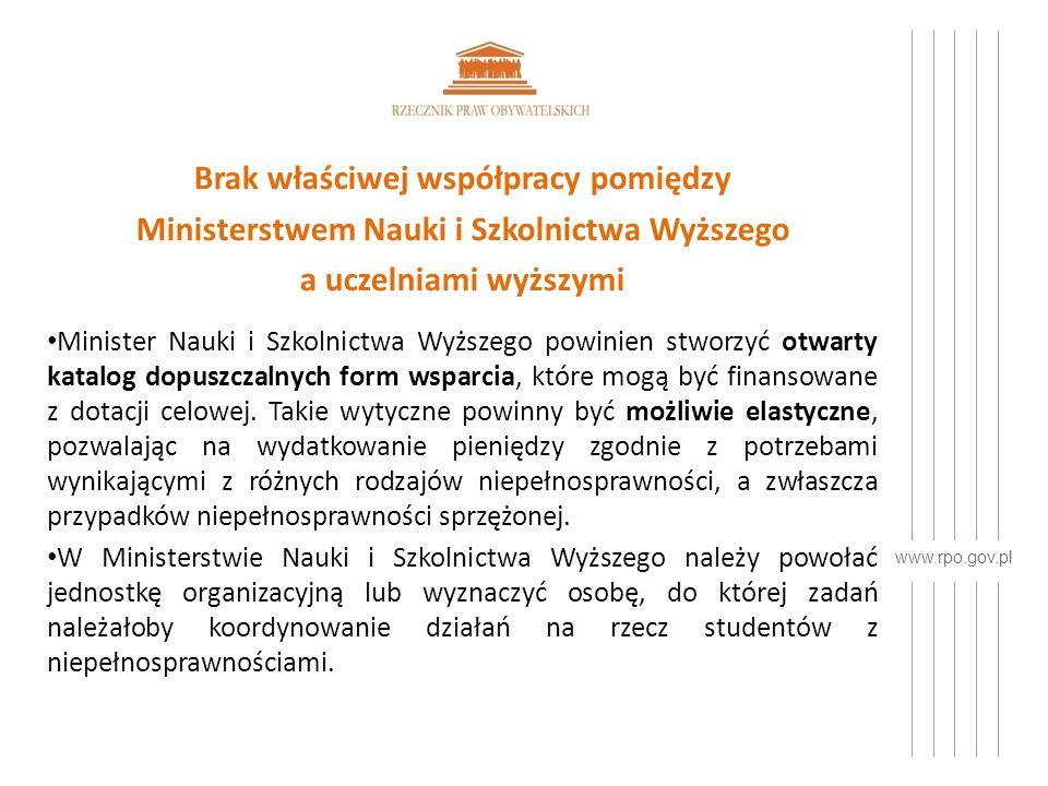 www.rpo.gov.pl Brak właściwej współpracy pomiędzy Ministerstwem Nauki i Szkolnictwa Wyższego a uczelniami wyższymi Minister Nauki i Szkolnictwa Wyższego powinien stworzyć otwarty katalog dopuszczalnych form wsparcia, które mogą być finansowane z dotacji celowej.