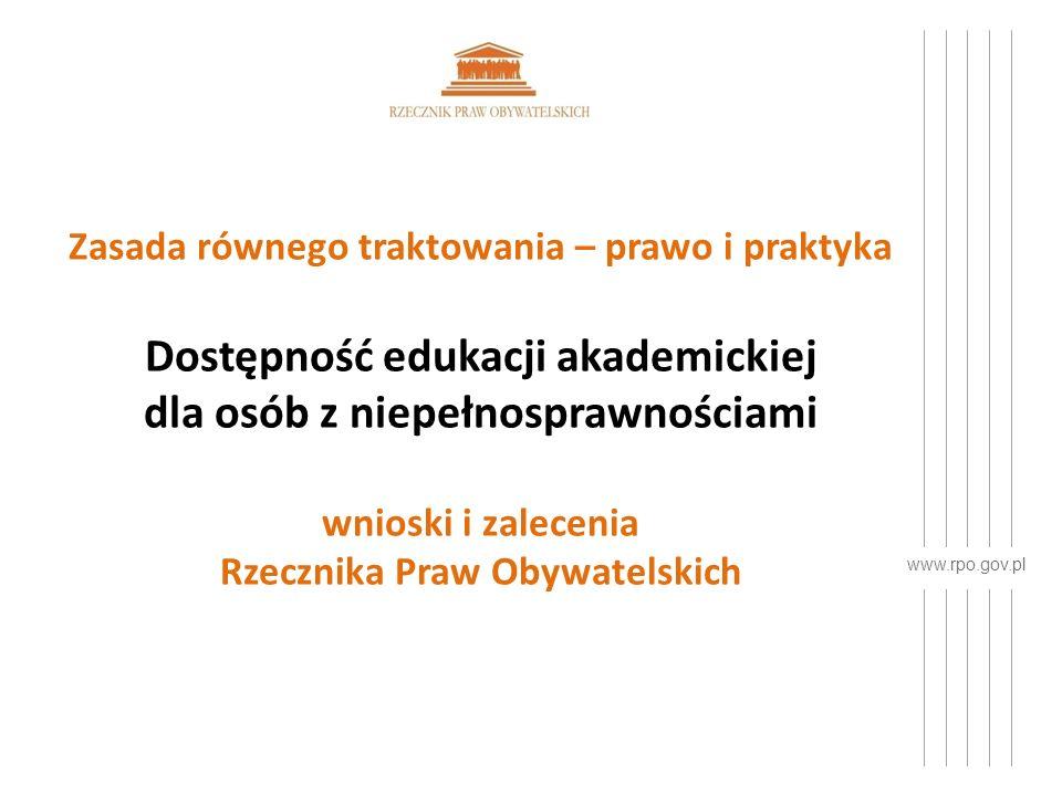 www.rpo.gov.pl Zasada równego traktowania – prawo i praktyka Dostępność edukacji akademickiej dla osób z niepełnosprawnościami wnioski i zalecenia Rzecznika Praw Obywatelskich