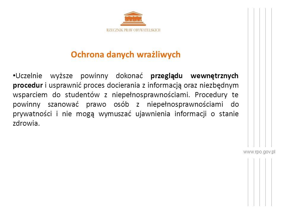 www.rpo.gov.pl Ochrona danych wrażliwych Uczelnie wyższe powinny dokonać przeglądu wewnętrznych procedur i usprawnić proces docierania z informacją oraz niezbędnym wsparciem do studentów z niepełnosprawnościami.