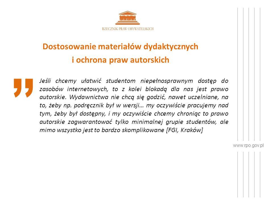 www.rpo.gov.pl Dostosowanie materiałów dydaktycznych i ochrona praw autorskich Jeśli chcemy ułatwić studentom niepełnosprawnym dostęp do zasobów internetowych, to z kolei blokadą dla nas jest prawo autorskie.