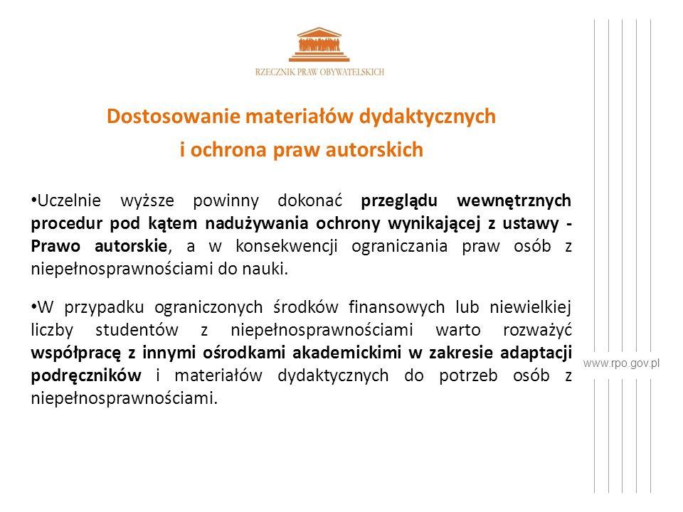 www.rpo.gov.pl Dostosowanie materiałów dydaktycznych i ochrona praw autorskich Uczelnie wyższe powinny dokonać przeglądu wewnętrznych procedur pod kątem nadużywania ochrony wynikającej z ustawy - Prawo autorskie, a w konsekwencji ograniczania praw osób z niepełnosprawnościami do nauki.