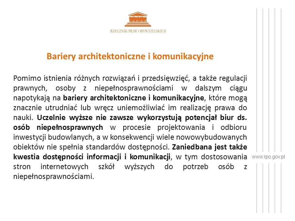 www.rpo.gov.pl Bariery architektoniczne i komunikacyjne Pomimo istnienia różnych rozwiązań i przedsięwzięć, a także regulacji prawnych, osoby z niepełnosprawnościami w dalszym ciągu napotykają na bariery architektoniczne i komunikacyjne, które mogą znacznie utrudniać lub wręcz uniemożliwiać im realizację prawa do nauki.