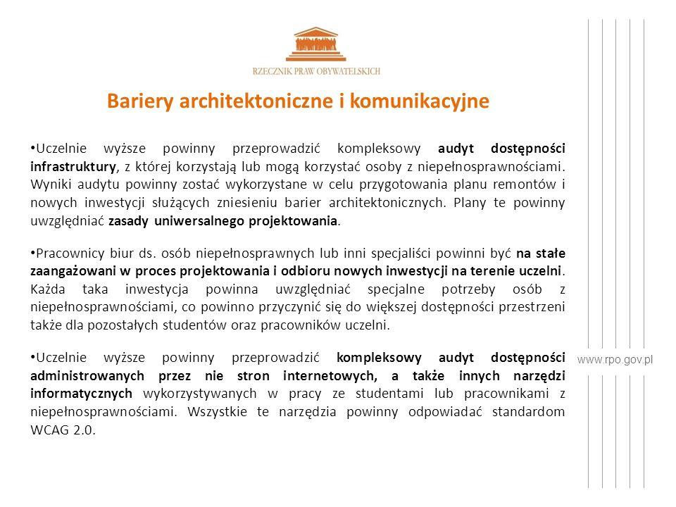 www.rpo.gov.pl Bariery architektoniczne i komunikacyjne Uczelnie wyższe powinny przeprowadzić kompleksowy audyt dostępności infrastruktury, z której korzystają lub mogą korzystać osoby z niepełnosprawnościami.