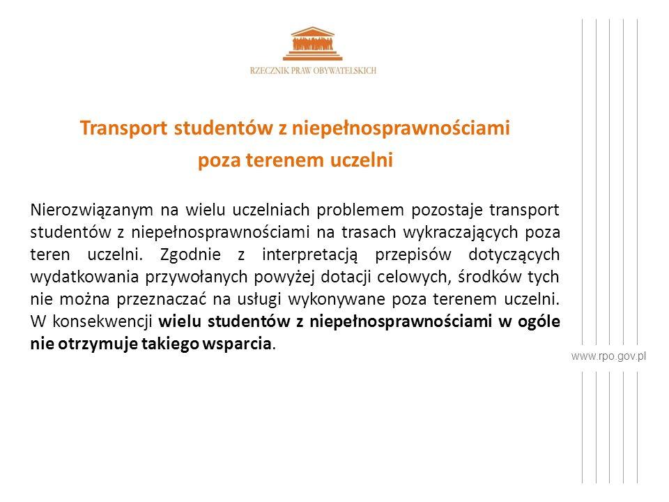 www.rpo.gov.pl Transport studentów z niepełnosprawnościami poza terenem uczelni Nierozwiązanym na wielu uczelniach problemem pozostaje transport studentów z niepełnosprawnościami na trasach wykraczających poza teren uczelni.