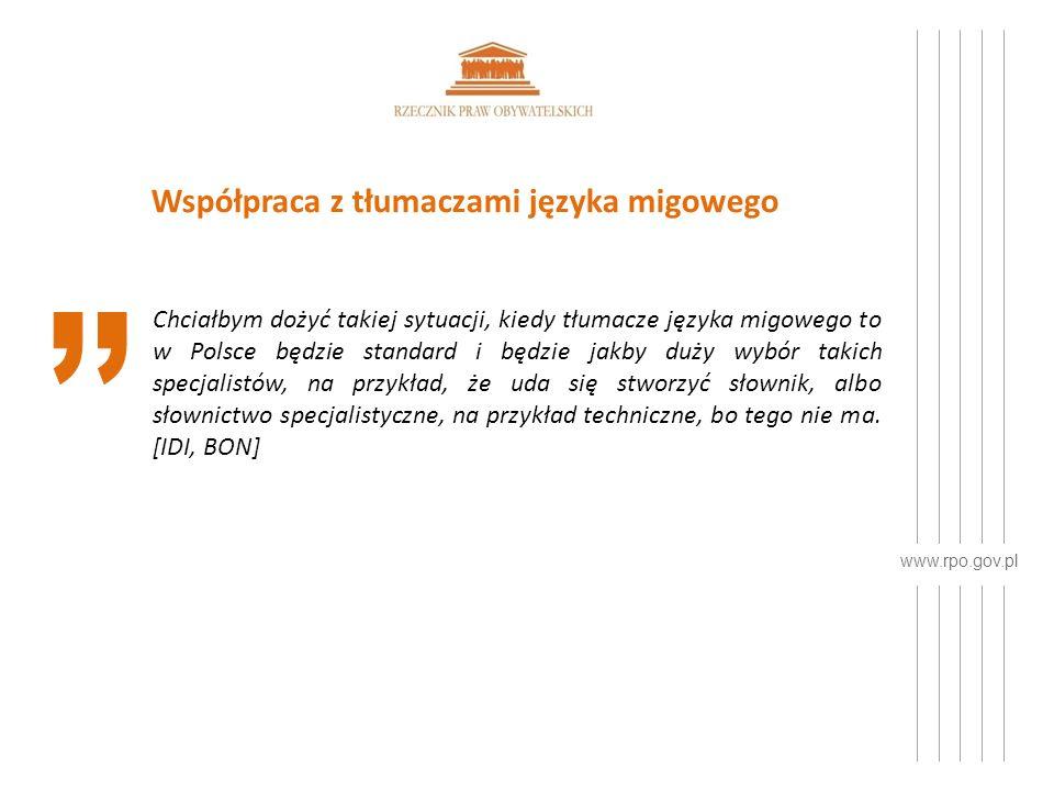 www.rpo.gov.pl Współpraca z tłumaczami języka migowego Chciałbym dożyć takiej sytuacji, kiedy tłumacze języka migowego to w Polsce będzie standard i będzie jakby duży wybór takich specjalistów, na przykład, że uda się stworzyć słownik, albo słownictwo specjalistyczne, na przykład techniczne, bo tego nie ma.