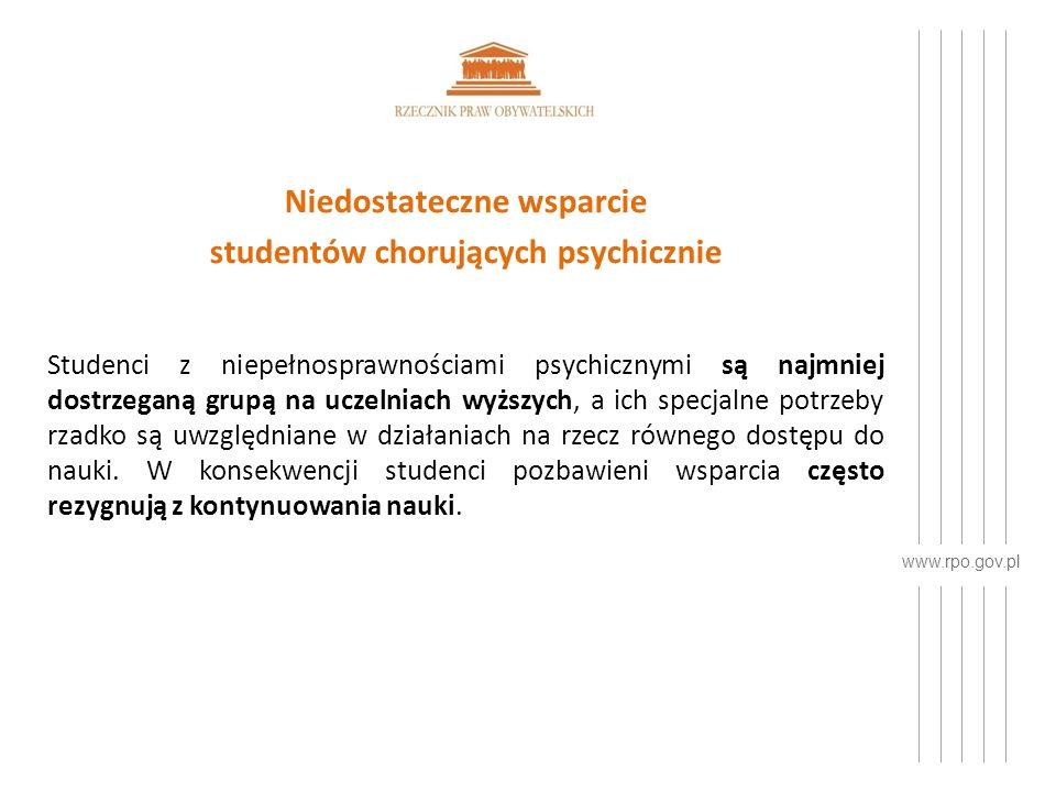 www.rpo.gov.pl Niedostateczne wsparcie studentów chorujących psychicznie Studenci z niepełnosprawnościami psychicznymi są najmniej dostrzeganą grupą na uczelniach wyższych, a ich specjalne potrzeby rzadko są uwzględniane w działaniach na rzecz równego dostępu do nauki.