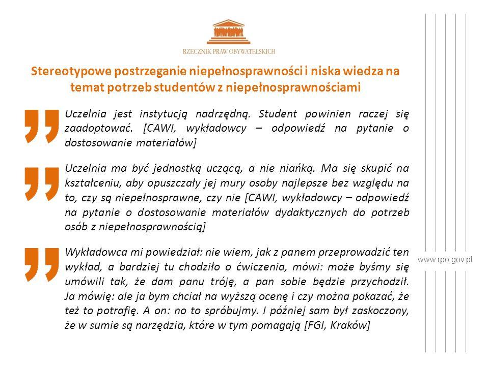 www.rpo.gov.pl Stereotypowe postrzeganie niepełnosprawności i niska wiedza na temat potrzeb studentów z niepełnosprawnościami Wskazane jest utworzenie wyspecjalizowanej jednostki organizacyjnej do spraw studentów z niepełnosprawnościami (biuro ds.
