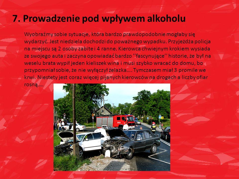 7. Prowadzenie pod wpływem alkoholu Wyobraźmy sobie sytuacje, która bardzo prawdopodobnie mogłaby się wydarzyć. Jest niedziela dochodzi do poważnego w