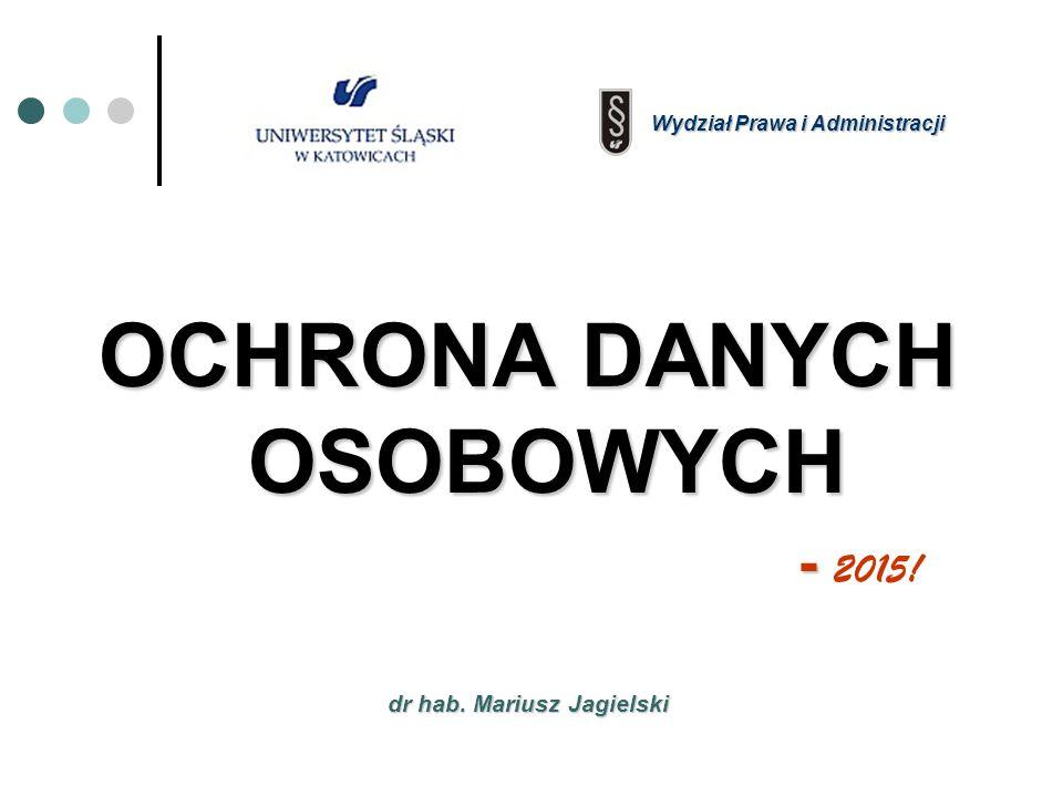 dr hab. Mariusz Jagielski OCHRONA DANYCH OSOBOWYCH - - 2015! Wydział Prawa i Administracji