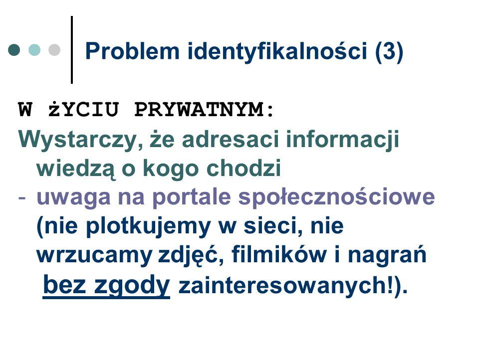 Problem identyfikalności (3) W żYCIU PRYWATNYM: Wystarczy, że adresaci informacji wiedzą o kogo chodzi -uwaga na portale społecznościowe (nie plotkuje