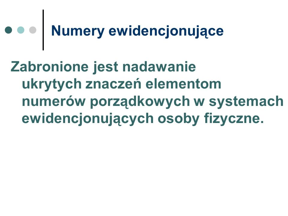 Numery ewidencjonujące Zabronione jest nadawanie ukrytych znaczeń elementom numerów porządkowych w systemach ewidencjonujących osoby fizyczne.