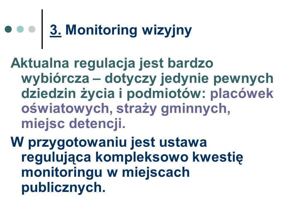 3. Monitoring wizyjny Aktualna regulacja jest bardzo wybiórcza – dotyczy jedynie pewnych dziedzin życia i podmiotów: placówek oświatowych, straży gmin