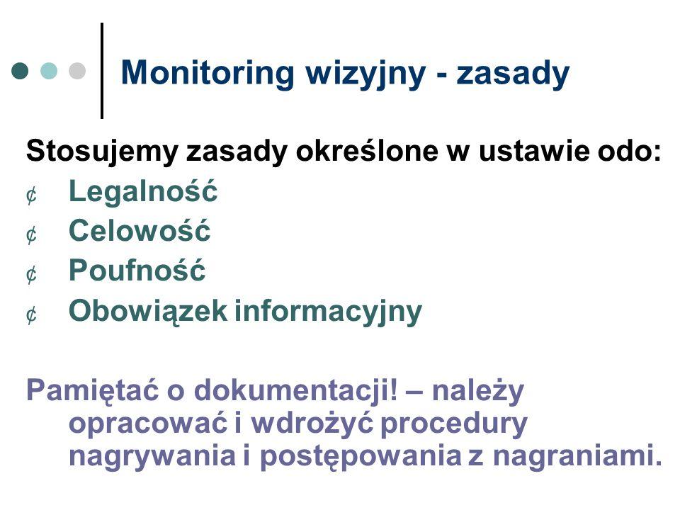 Monitoring wizyjny - zasady Stosujemy zasady określone w ustawie odo: ¢ Legalność ¢ Celowość ¢ Poufność ¢ Obowiązek informacyjny Pamiętać o dokumentac
