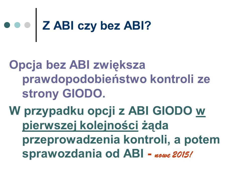 Z ABI czy bez ABI? Opcja bez ABI zwiększa prawdopodobieństwo kontroli ze strony GIODO. W przypadku opcji z ABI GIODO w pierwszej kolejności żąda przep