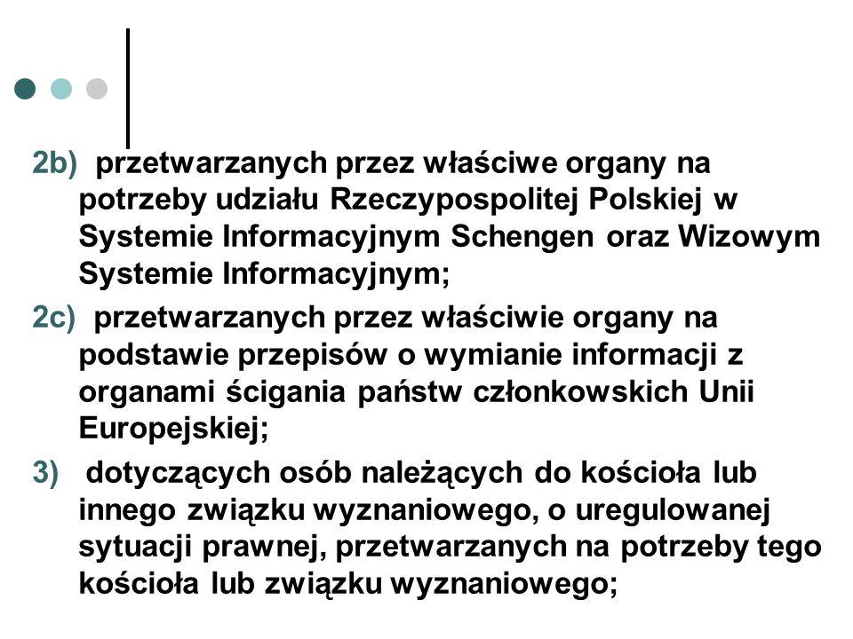 2b) przetwarzanych przez właściwe organy na potrzeby udziału Rzeczypospolitej Polskiej w Systemie Informacyjnym Schengen oraz Wizowym Systemie Informa