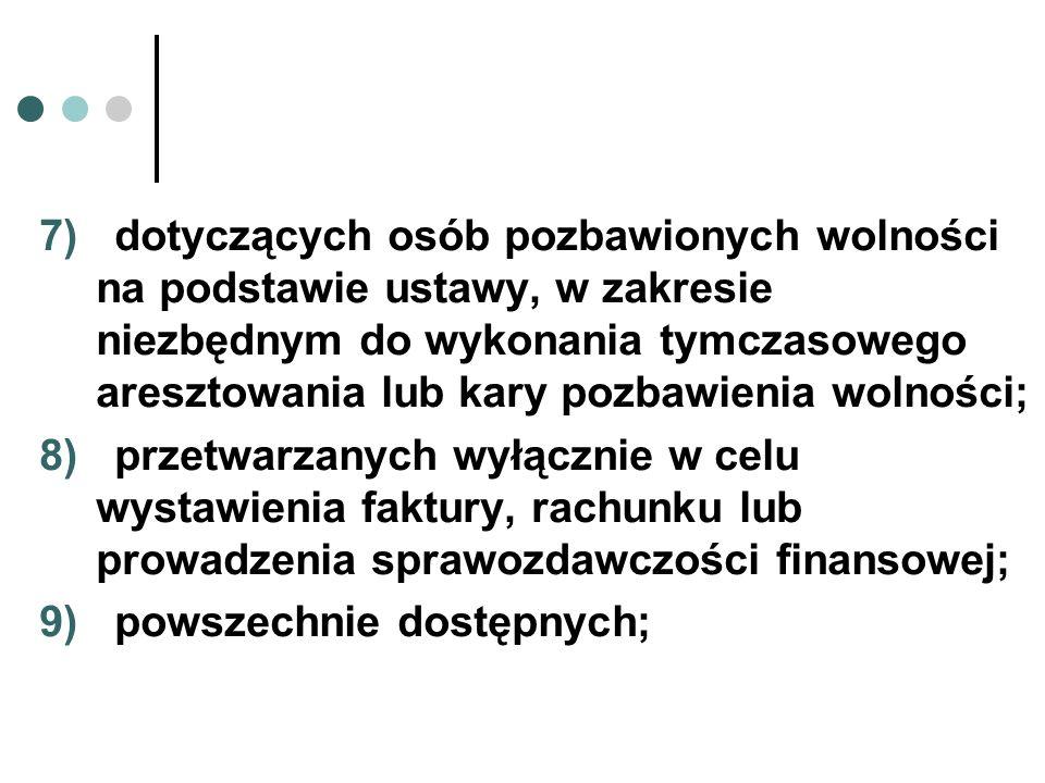7) dotyczących osób pozbawionych wolności na podstawie ustawy, w zakresie niezbędnym do wykonania tymczasowego aresztowania lub kary pozbawienia wolno