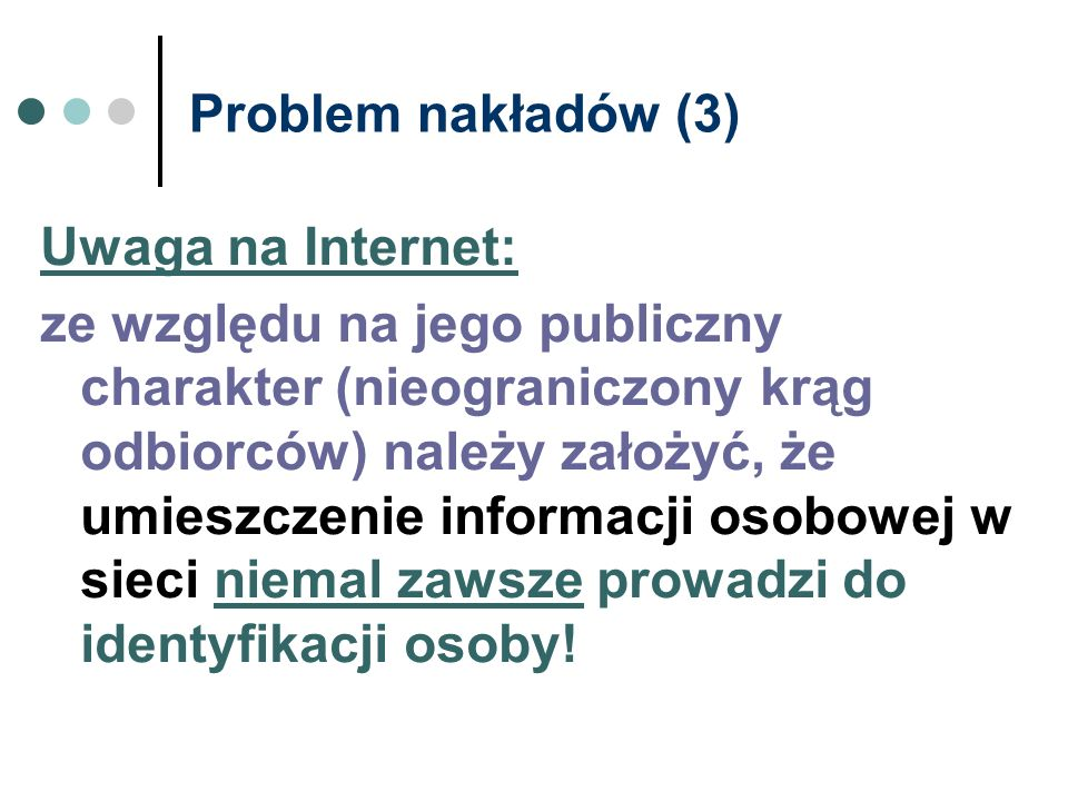 Problem nakładów (3) Uwaga na Internet: ze względu na jego publiczny charakter (nieograniczony krąg odbiorców) należy założyć, że umieszczenie informa