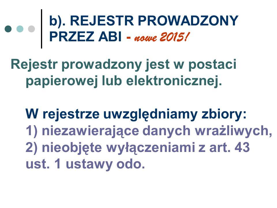b). REJESTR PROWADZONY PRZEZ ABI - nowe 2015! Rejestr prowadzony jest w postaci papierowej lub elektronicznej. W rejestrze uwzględniamy zbiory: 1) nie