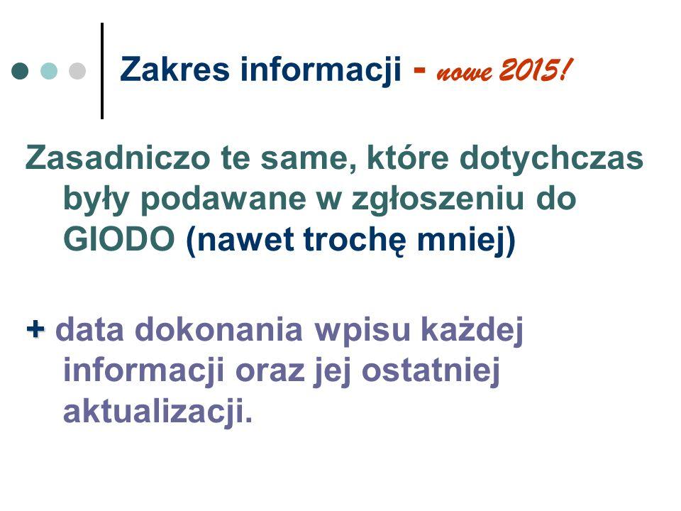 Zakres informacji - nowe 2015! Zasadniczo te same, które dotychczas były podawane w zgłoszeniu do GIODO (nawet trochę mniej) + + data dokonania wpisu