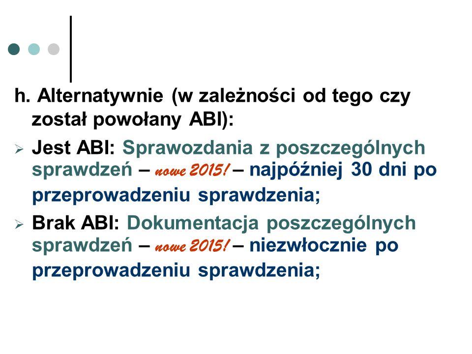 h. Alternatywnie (w zależności od tego czy został powołany ABI):  Jest ABI: Sprawozdania z poszczególnych sprawdzeń – nowe 2015! – najpóźniej 30 dni