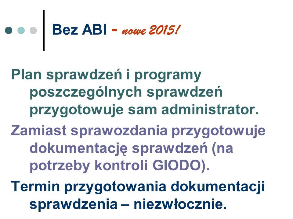 Bez ABI - nowe 2015! Plan sprawdzeń i programy poszczególnych sprawdzeń przygotowuje sam administrator. Zamiast sprawozdania przygotowuje dokumentację