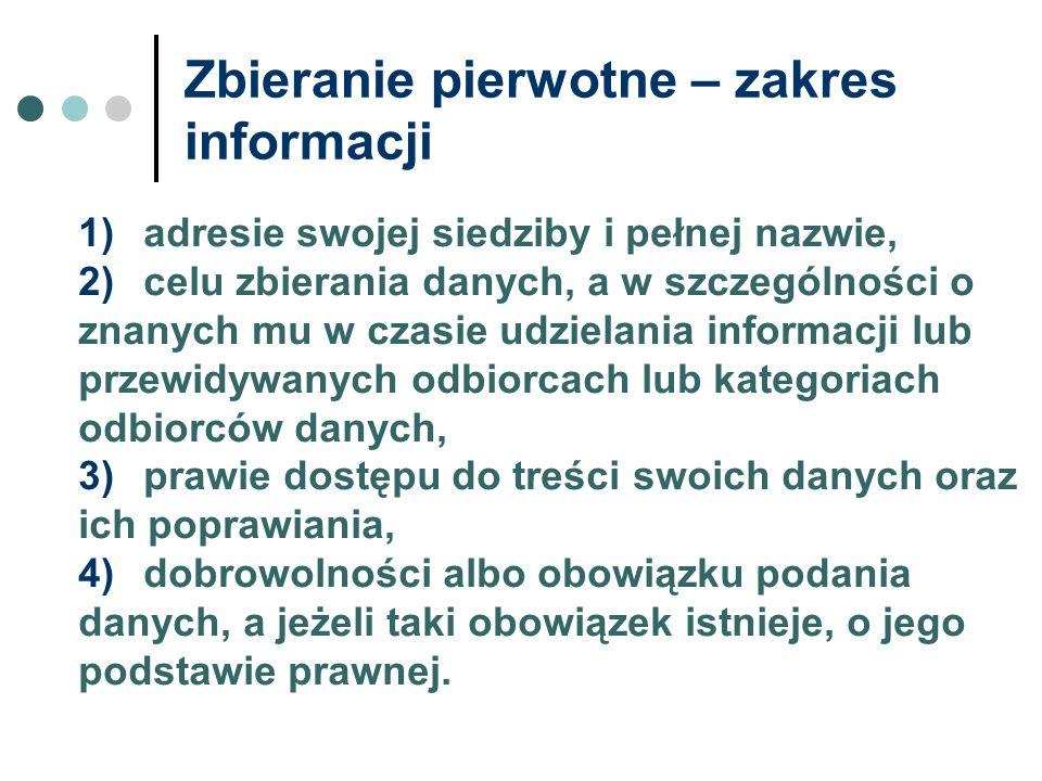 Zbieranie pierwotne – zakres informacji 1)adresie swojej siedziby i pełnej nazwie, 2)celu zbierania danych, a w szczególności o znanych mu w czasie ud