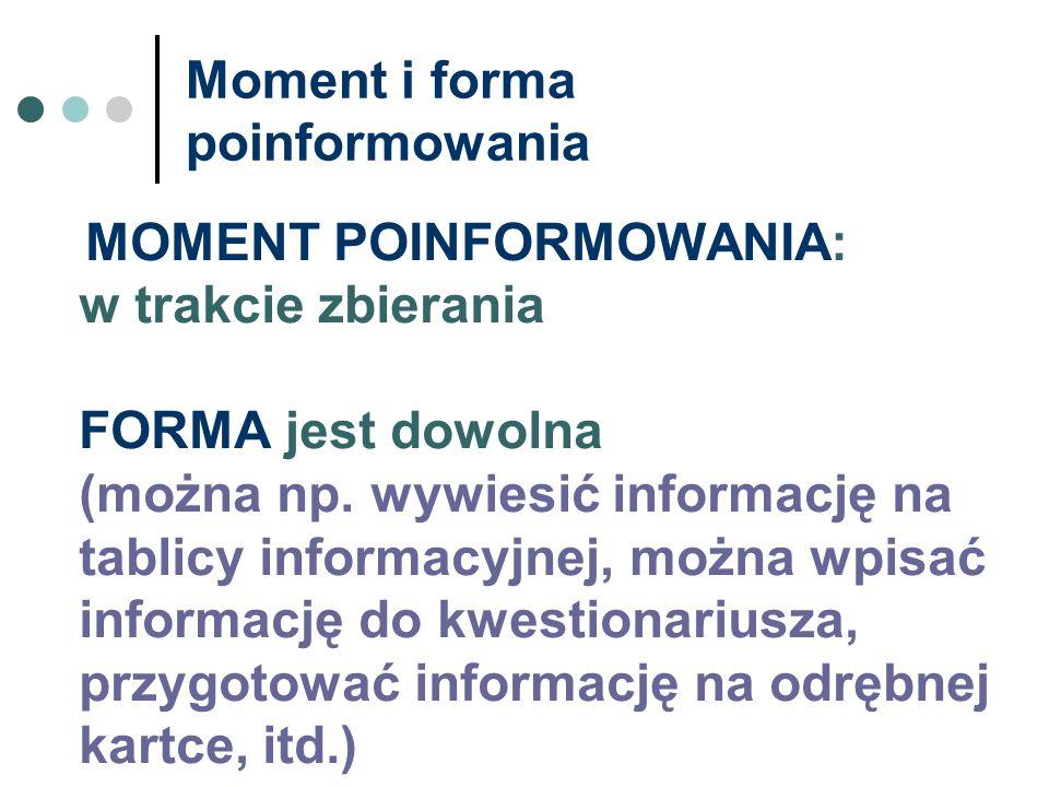 Moment i forma poinformowania MOMENT POINFORMOWANIA: w trakcie zbierania FORMA jest dowolna (można np. wywiesić informację na tablicy informacyjnej, m