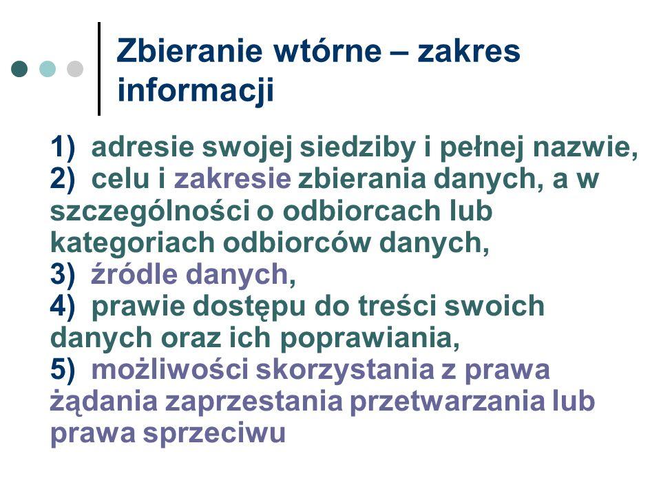 Zbieranie wtórne – zakres informacji 1)adresie swojej siedziby i pełnej nazwie, 2)celu i zakresie zbierania danych, a w szczególności o odbiorcach lub