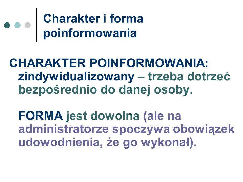 Charakter i forma poinformowania CHARAKTER POINFORMOWANIA: zindywidualizowany – trzeba dotrzeć bezpośrednio do danej osoby. FORMA jest dowolna (ale na