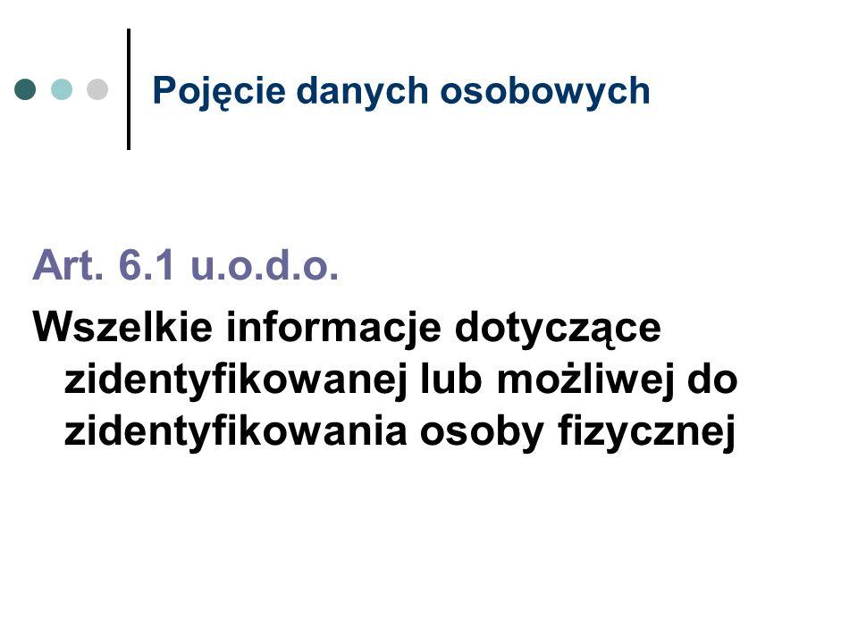 Pojęcie danych osobowych Art. 6.1 u.o.d.o. Wszelkie informacje dotyczące zidentyfikowanej lub możliwej do zidentyfikowania osoby fizycznej