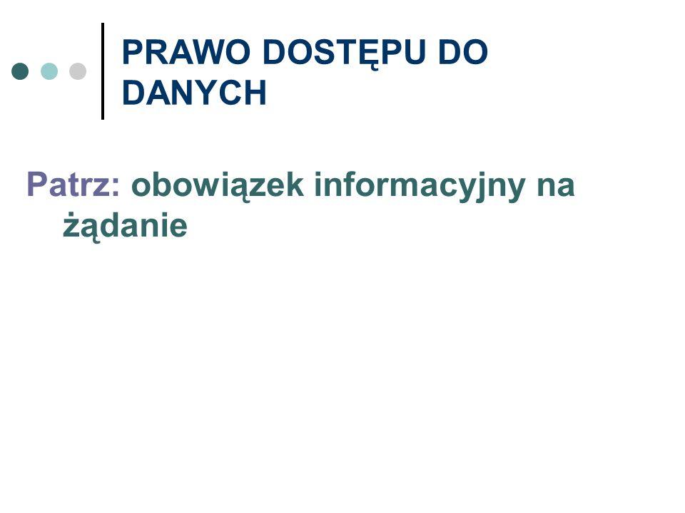 PRAWO DOSTĘPU DO DANYCH Patrz: obowiązek informacyjny na żądanie
