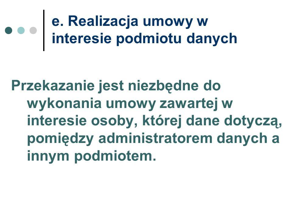 e. Realizacja umowy w interesie podmiotu danych Przekazanie jest niezbędne do wykonania umowy zawartej w interesie osoby, której dane dotyczą, pomiędz