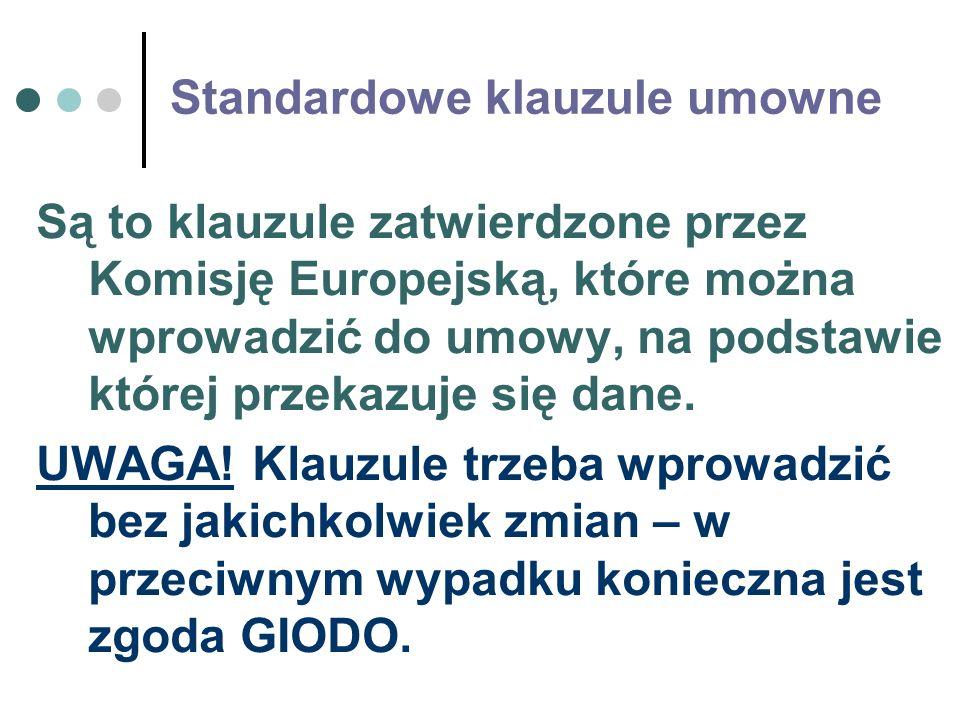 Standardowe klauzule umowne Są to klauzule zatwierdzone przez Komisję Europejską, które można wprowadzić do umowy, na podstawie której przekazuje się