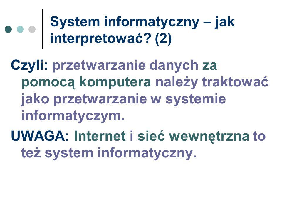 System informatyczny – jak interpretować? (2) Czyli: przetwarzanie danych za pomocą komputera należy traktować jako przetwarzanie w systemie informaty