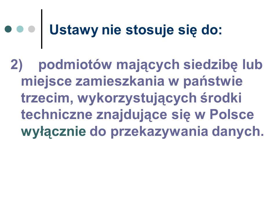 Ustawy nie stosuje się do: 2)podmiotów mających siedzibę lub miejsce zamieszkania w państwie trzecim, wykorzystujących środki techniczne znajdujące si