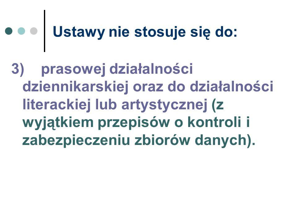 Ustawy nie stosuje się do: 3)prasowej działalności dziennikarskiej oraz do działalności literackiej lub artystycznej (z wyjątkiem przepisów o kontroli