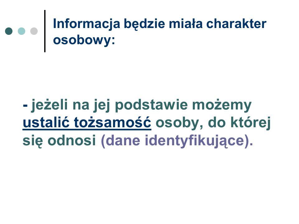 Informacja będzie miała charakter osobowy: - jeżeli na jej podstawie możemy ustalić tożsamość osoby, do której się odnosi (dane identyfikujące).