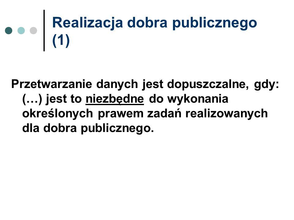 Realizacja dobra publicznego (1) Przetwarzanie danych jest dopuszczalne, gdy: (…) jest to niezbędne do wykonania określonych prawem zadań realizowanyc