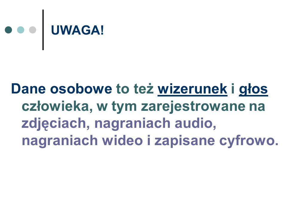 UWAGA! Dane osobowe to też wizerunek i głos człowieka, w tym zarejestrowane na zdjęciach, nagraniach audio, nagraniach wideo i zapisane cyfrowo.