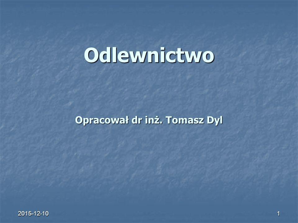 2015-12-101 Odlewnictwo Opracował dr inż. Tomasz Dyl