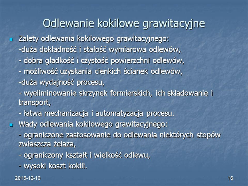 2015-12-1016 Odlewanie kokilowe grawitacyjne Zalety odlewania kokilowego grawitacyjnego: Zalety odlewania kokilowego grawitacyjnego: -duża dokładność