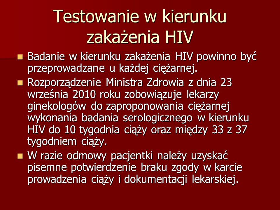 Testowanie w kierunku zakażenia HIV Badanie w kierunku zakażenia HIV powinno być przeprowadzane u każdej ciężarnej.